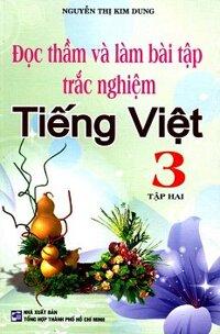 Đọc Thầm Và Làm Bài Tập Trắc Nghiệm Tiếng Việt Lớp 3 (Tập 2)
