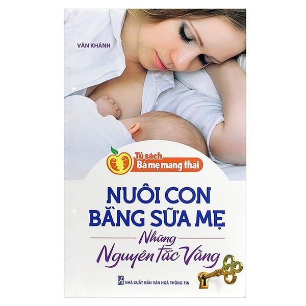 Tủ Sách Bà Mẹ Mang Thai - Nuôi Con Bằng Sữa Mẹ - Những Nguyên Tắc Vàng...