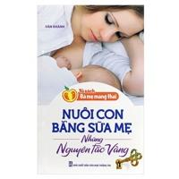 Tủ Sách Bà Mẹ Mang Thai - Nuôi Con Bằng Sữa Mẹ - Những Nguyên Tắc Vàng