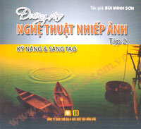 Đường Vào Nghệ Thuật Nhiếp Ảnh - Kỹ Năng & Sáng Tạo - Bùi Minh Sơn