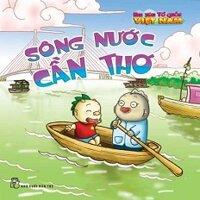 Em Yêu Tổ Quốc Việt Nam - Sông Nước Cần Thơ