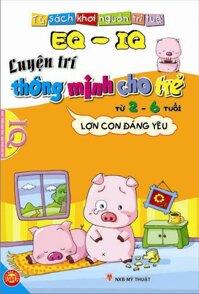 EQ & IQ - Luyện trí thông minh cho trẻ từ 2 - 6 tuổi: Lợn con đáng yêu – Nhiều tác giả