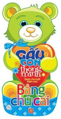 Gấu con thông minh: Bảng chữ cái - Lê Tuệ Minh & Lê Thu Ngọc