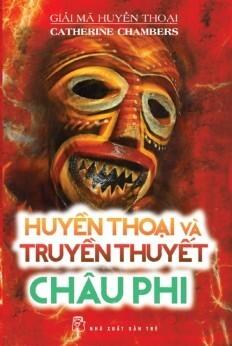 Giải Mã Huyền Thoại – Huyền Thoại Và Truyền Thuyết Châu Phi