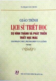 Giáo Trình Lịch Sử Triết Học - Sự Hình Thành Và Phát Triển Triết Học Mác - Tác giả: Phạm Văn Chung