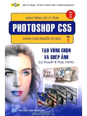 Giáo Trình Xử Lý Ảnh Photoshop CS5 Dành Cho Người Tự Học (Tập 1)
