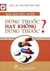 Giữ gìn sức khỏe: Dùng thuốc hay không dùng thuốc? – PGS. TS. Nguyễn Hữu Đức