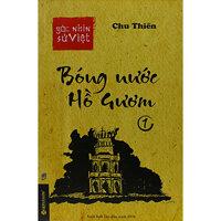 Góc nhìn sử Việt - Bóng nước Hồ Gươm 1