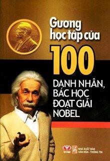 Gương Học Tập Của 100 Danh Nhân Bác Học Đoạt Giải Nobel