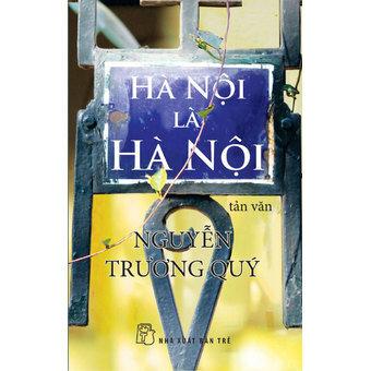 Hà Nội là Hà Nội (Tái bản) - Nguyễn Trương Quý