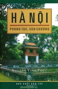 Hà Nội - Phong tục, văn chương - Nguyễn Vinh Phúc