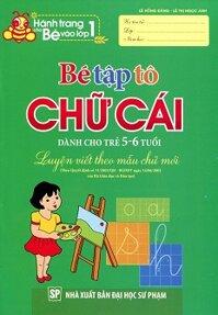 Hành Trang Cho Bé Vào Lớp 1 - Bé Tập Tô Chữ Cái (Dành Cho Trẻ 5 - 6 Tuổi) - NXB Đại học Sư Phạm