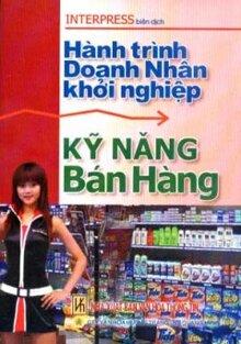 Hành Trình Doanh Nhân Khởi Nghiệp - Kỹ Năng Bán Hàng - Tác giả: Nguyễn Trung Toàn
