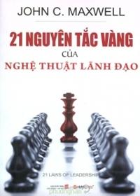 21 nguyên tắc vàng của nghệ thuật lãnh đạo ( Sách bỏ túi) - John C. Maxwell - Dịch giả: Đinh Việt