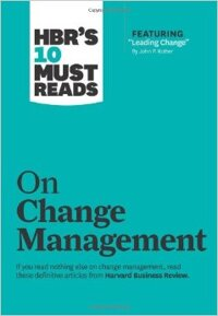 HBR's 10 Must Reads: On Change Management - Harvard Business Review