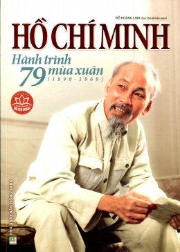 Hồ Chí Minh - Hành trình 79 mùa xuân (1890 – 1969) - Đỗ Hoàng Linh (biên soạn)