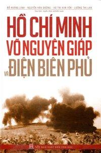 Hồ Chí Minh - Võ Nguyên Giáp Và Điện Biên Phủ