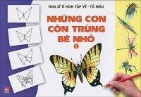 Họa sĩ tí hon tập vẽ - tô màu - Những con côn trùng bé nhỏ (T2) - Nhiều tác giả