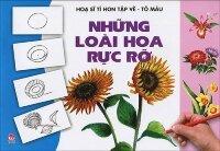 Họa sĩ tí hon tập vẽ - tô màu - Những loài hoa rực rỡ - Nhiều tác giả
