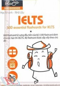 Học Nhanh Nhớ Lâu IELTS 600 Essential Flashcards For IELTS
