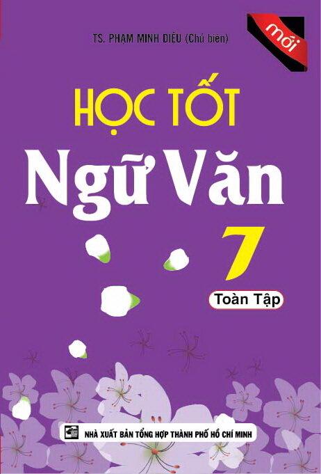 Học Tốt Ngữ Văn Lớp 7 Toàn Tập - Tác giả: Phạm Minh Diệu