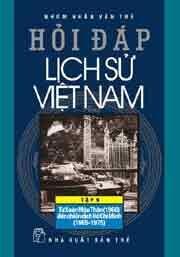 Hỏi Đáp Lịch Sử Việt Nam 09 - Từ Xuân Mậu Thân (1968) Đến Chiến Dịch Hồ Chí Minh (1965-1975)