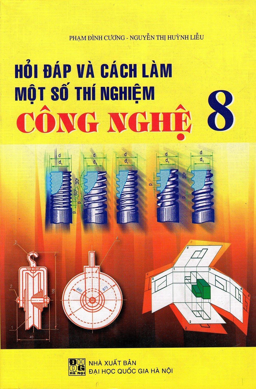 Hỏi Đáp Và Cách Làm Một Số Thí Nghiệm Công Nghệ Lớp 8 Tác giả Phạm Đình Cương - Nguyễn Thị Huỳnh Liễu