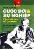 Hỏi & đáp về cuộc đời & sự nghiệp của Chủ tịch Hồ Chí Minh - Nhiều tác giả