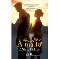 Hôn nhân a ma tơ - Anne Tyler