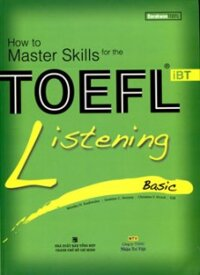 How to Master Skills for the TOEFL iBT: Listening Basic - Nhiều tác giả