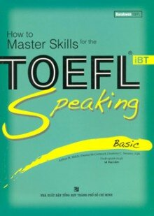 How to Master Skills for the TOEFL iBT: Speaking Basic (Kèm CD) - Nhiều tác giả