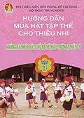 Hướng dẫn múa hát tập thể cho thiếu nhi - Tập 3 - Những bài múa hát chủ đề về mái trường, thầy cô