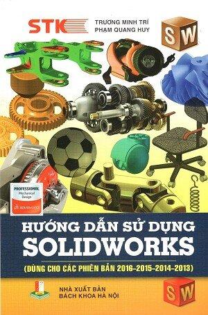 Hướng Dẫn Sử Dụng Solidworks - Dùng Cho Các Phiên Bản 2016 - 2015 - 2014 - 2013