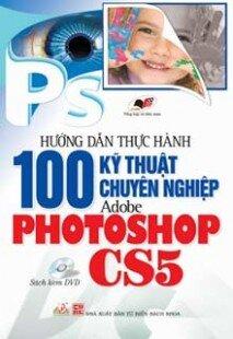 Hướng dẫn thực hành 100 kỹ thuật chuyên nghiệp Adobe Photoshop CS5