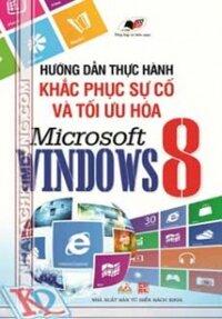 Hướng dẫn thực hành khắc phục sự cố và tối ưu hóa Microsoft Windows 8