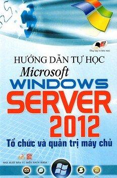Hướng Dẫn Tự Học Microsoft Windows Server 2012 - Tổ Chức Và Quản Trị Máy Chủ