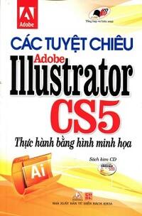 các tuyệt chiêu adobe illustrator cs5 thực hành bằng hình minh họa kèm cd