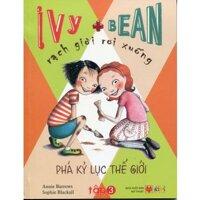 Ivy + Bean - Rạch giời rơi xuống (T3): Phá kỉ lục thế giới - Annie Barrows. Sophie Blackall