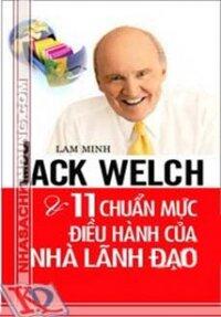 Jack Welch & 11 Chuẩn Mực Điều Hành Của Nhà Lãnh Đạo
