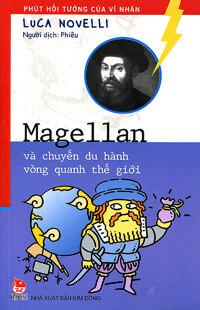 Phút hồi tưởng của các vĩ nhân - Magellan và chuyến du hành vòng quanh thế giới