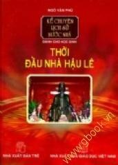 Kể chuyện lịch sử nước nhà - Dành cho học sinh: Thời đầu nhà Hậu Lê - Ngô Văn Phú