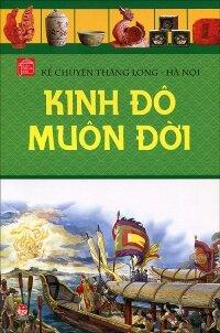 Kể chuyện Thăng Long Hà Nội: Kinh đô muôn đời - Nhiều tác giả