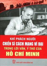 Khí Phách Người Chiến Sĩ Cách Mạng Vĩ Đại Trong Lời Văn Ý Thơ Hồ Chí Minh