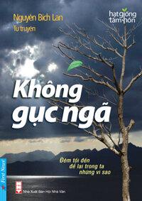 Không gục ngã (Khổ lớn) - Nguyễn Bích Lan