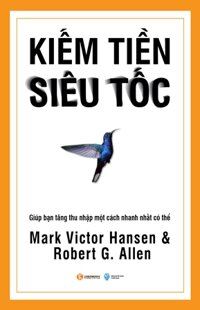 Kiếm tiền siêu tốc - Mark Victor Hansen & Robert G. Allen