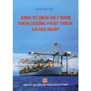 Kinh tế biển Việt Nam trên đường phát triển và hội nhập - Ngô Lực Tải