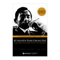 Kỷ Nguyên Park Chung Hee Và Quá Trình Phát Triển Thần Kỳ Của Hàn Quốc