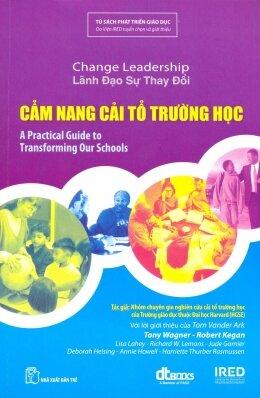 Lãnh đạo sự thay đổi: Cẩm nang cải tổ trường học - Nhiều tác giả - Dịch giả : Trần Thị Ngân Tuyến