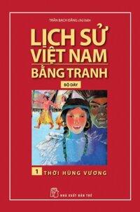 Lịch Sử Việt Nam Bằng Tranh (Tập 1) - Thời Hùng Vương