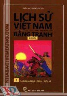 Lịch Sử Việt Nam Bằng Tranh (Tập 3) - Thời Nhà Ngô Đinh Tiền Lê